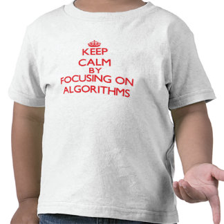 Keep Calm by focusing on Algorithms Tee Shirts