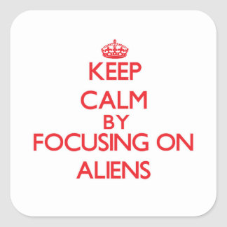 Keep Calm by focusing on Aliens Square Sticker