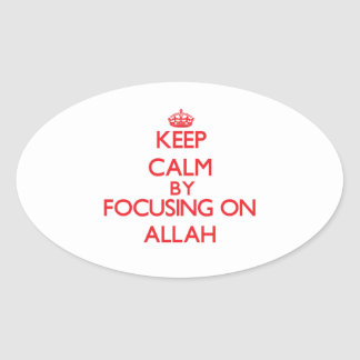 Keep Calm by focusing on Allah Oval Sticker
