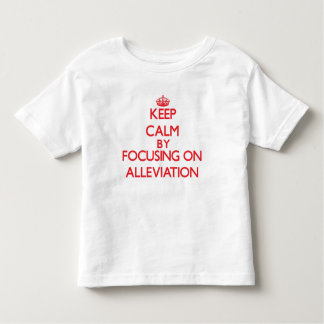 Keep Calm by focusing on Alleviation Tees