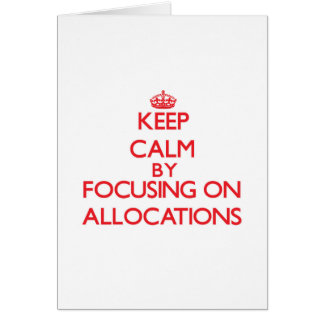 Keep Calm by focusing on Allocations Greeting Card