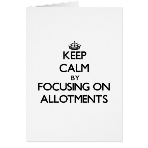 Keep Calm by focusing on Allotments Card