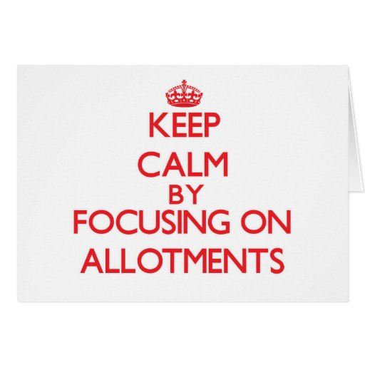 Keep Calm by focusing on Allotments Cards
