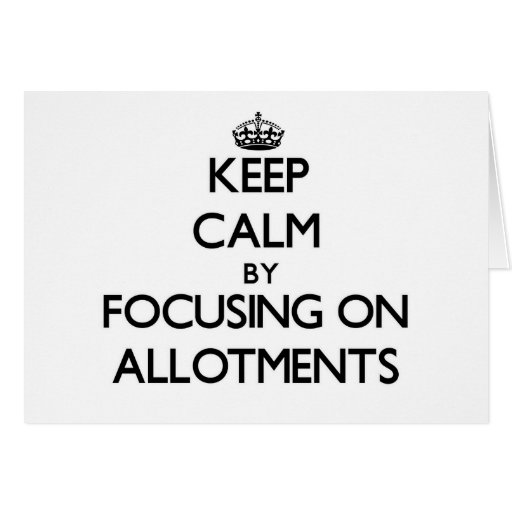 Keep Calm by focusing on Allotments Greeting Cards
