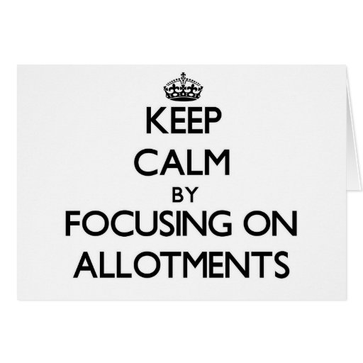 Keep Calm by focusing on Allotments Greeting Card