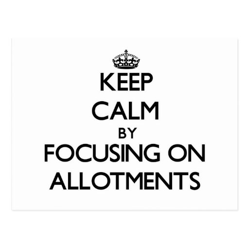 Keep Calm by focusing on Allotments Post Cards