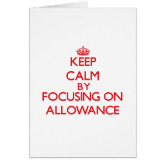 Keep Calm by focusing on Allowance Greeting Card