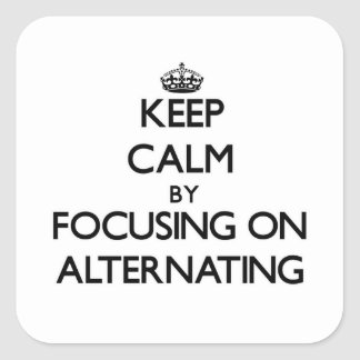 Keep Calm by focusing on Alternating Stickers