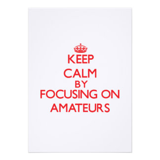 Keep Calm by focusing on Amateurs Custom Invite