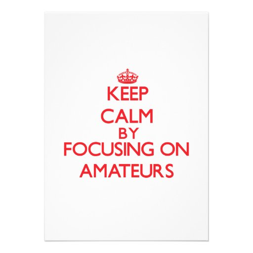 Keep Calm by focusing on Amateurs Card