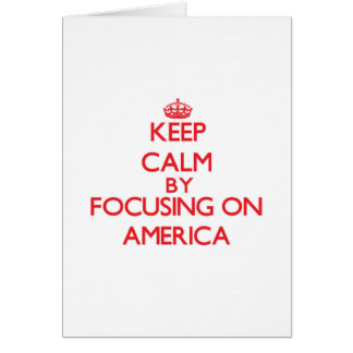 Keep Calm by focusing on America Greeting Card