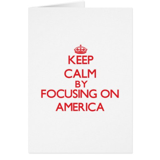 Keep Calm by focusing on America Greeting Cards