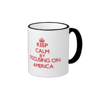Keep Calm by focusing on America Coffee Mug