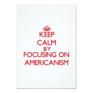 Keep Calm by focusing on Americanism 9 Cm X 13 Cm Invitation Card