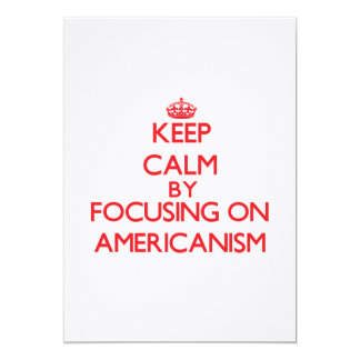 "Keep Calm by focusing on Americanism 5"" X 7"" Invitation Card"