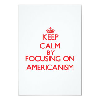 "Keep Calm by focusing on Americanism 3.5"" X 5"" Invitation Card"