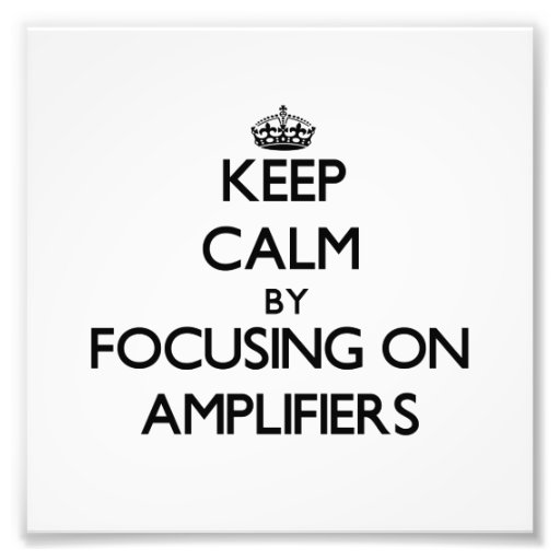 Keep Calm by focusing on Amplifiers Photo