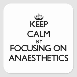 Keep calm by focusing on Anaesthetics Square Sticker