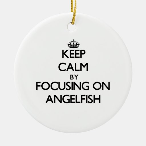 Keep Calm by focusing on Angelfish Christmas Ornaments