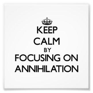 Keep Calm by focusing on Annihilation Photo Art