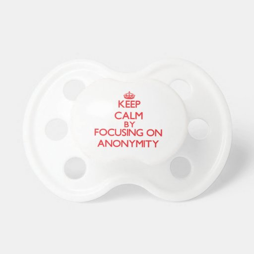 Keep Calm by focusing on Anonymity Baby Pacifiers