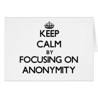 Keep Calm by focusing on Anonymity Note Card