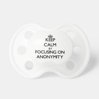 Keep Calm by focusing on Anonymity Pacifiers