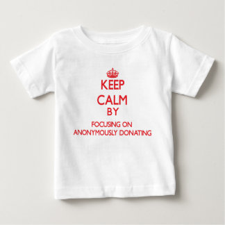 Keep Calm by focusing on Anonymously Donating Tee Shirt