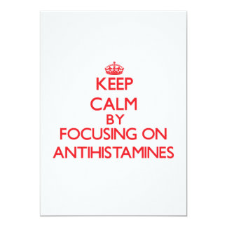 Keep Calm by focusing on Antihistamines 13 Cm X 18 Cm Invitation Card