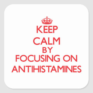 Keep Calm by focusing on Antihistamines Square Stickers