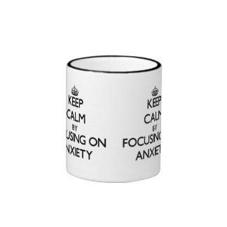 Keep Calm by focusing on Anxiety Coffee Mugs