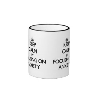 Keep Calm by focusing on Anxiety Ringer Mug