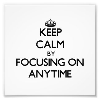 Keep Calm by focusing on Anytime Photograph