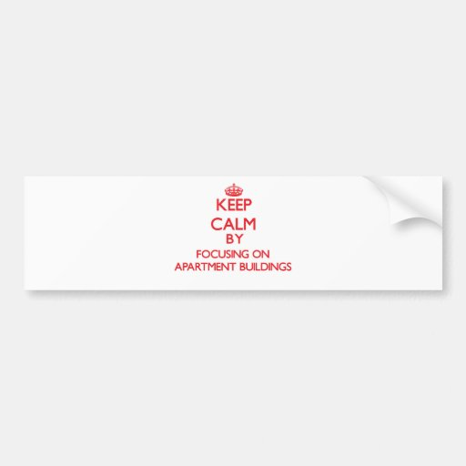 Keep Calm by focusing on Apartment Buildings Bumper Sticker