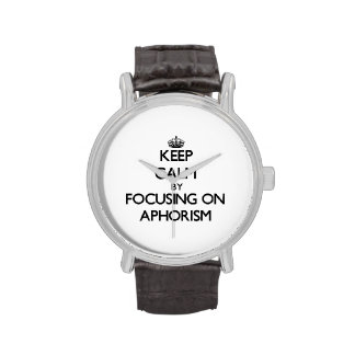 Keep Calm by focusing on Aphorism Wristwatches