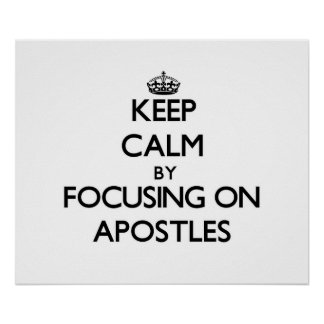 Keep Calm by focusing on Apostles Poster