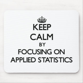 Keep calm by focusing on Applied Statistics Mousepad