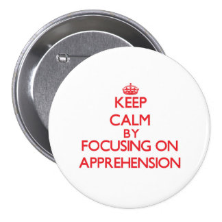 Keep Calm by focusing on Apprehension Button