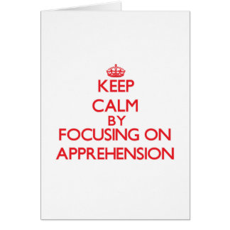 Keep Calm by focusing on Apprehension Greeting Cards