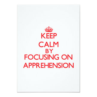 "Keep Calm by focusing on Apprehension 5"" X 7"" Invitation Card"