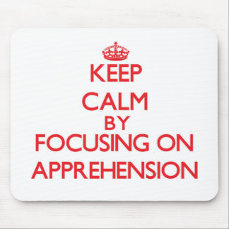 Keep Calm by focusing on Apprehension Mouse Pads