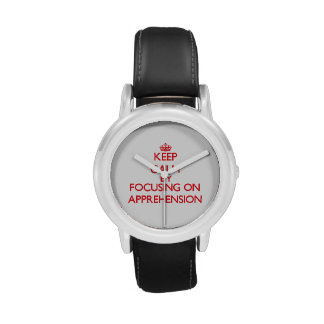 Keep Calm by focusing on Apprehension Wristwatches