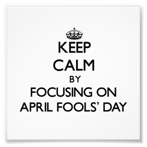 Keep Calm by focusing on April Fools' Day Photo