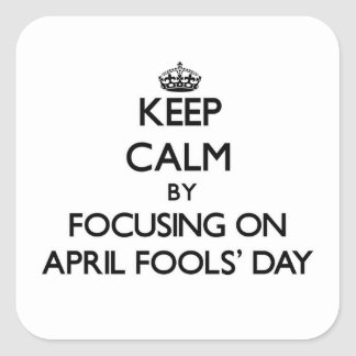 Keep Calm by focusing on April Fools Day Stickers