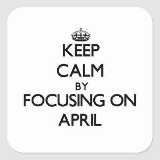 Keep Calm by focusing on April Square Sticker