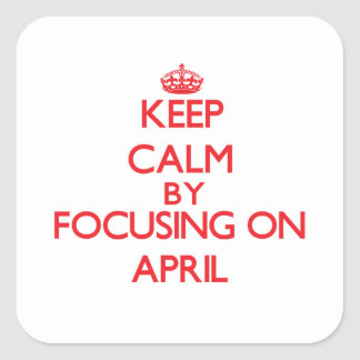Keep Calm by focusing on April Square Stickers