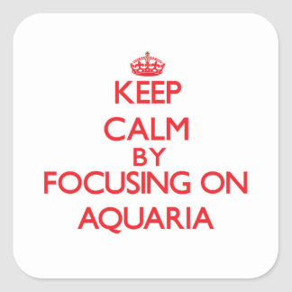 Keep Calm by focusing on Aquaria Square Sticker