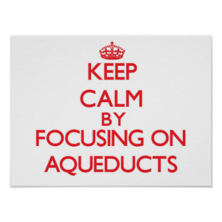 Keep Calm by focusing on Aqueducts Print