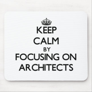 Keep Calm by focusing on Architects Mouse Pads