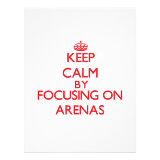 Keep Calm by focusing on Arenas Full Color Flyer